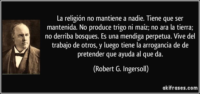 frase-la-religion-no-mantiene-a-nadie-tiene-que-ser-mantenida-no-produce-trigo-ni-maiz-no-ara-la-robert-g-ingersoll-116201