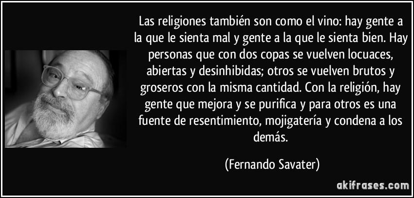 frase-las-religiones-tambien-son-como-el-vino-hay-gente-a-la-que-le-sienta-mal-y-gente-a-la-que-le-fernando-savater-129554